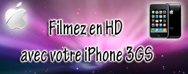 Filmez en HD avec iPhone 3GS c'est possible !
