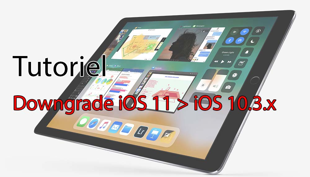 Tutoriel : comment downgrader iOS 11 bêta vers iOS 10.3.2 - iOS 10.3.3