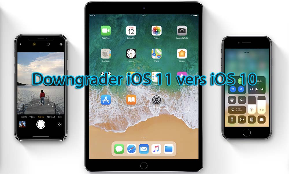 Comment downgrader d'iOS 11 vers iOS 10 [Tutoriel]